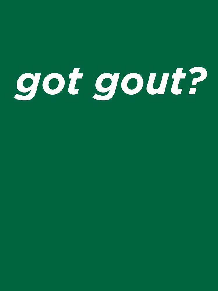 Got Gout? by AlwaysAwesome