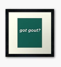 Got Gout? Framed Print