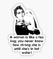 A woman is like a tea bag... Sticker