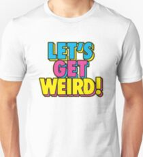 Lets Get Weird Unisex T-Shirt