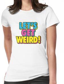 Lets Get Weird Womens Fitted T-Shirt