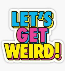 Lets Get Weird Sticker