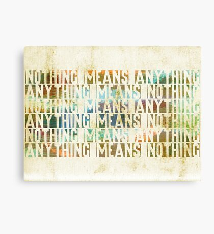 Nothing means anything Canvas Print