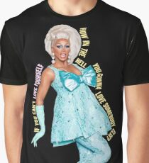 RUPAUL - IF YOU CAN'T LOVE YOURSELF HOW IN THE HELL YOU GONNA LOVE SOMEBODY ELSE Graphic T-Shirt