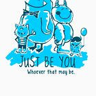 JUST BE YOU. by Brett  Curzon