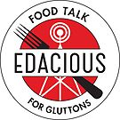 Edacious - Food Talk for Gluttons by edaciouspod