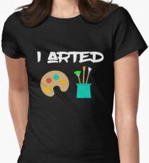 I Arted Funny Artists Art Teacher Kids Women's Fitted T-Shirt