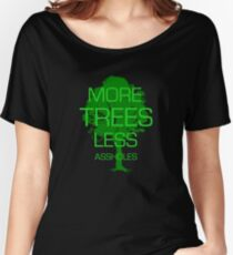 MORE TREES LESS ASSHOLES Women's Relaxed Fit T-Shirt
