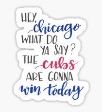 Hey Chicago - Go Cubs Go Sticker