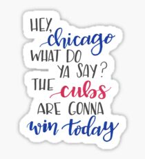 Hey Chicago - Go Cubs Go Sticker