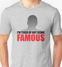 Tired of Not Being Famous on White T-Shirt