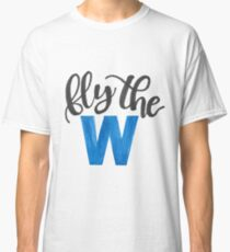 Fly the W - cubs Classic T-Shirt
