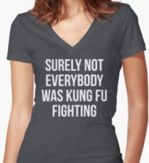 Surely Not Everybody Was Kung Fu Fighting Women's Fitted V-Neck T-Shirt
