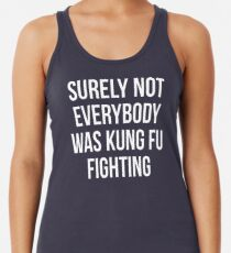 Surely Not Everybody Was Kung Fu Fighting Women's Tank Top