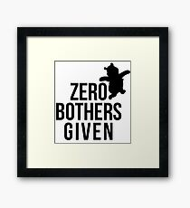 Zero Bothers Given Framed Print