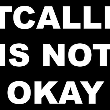 CATCALLING IS NOT OKAY by NotTooShauby