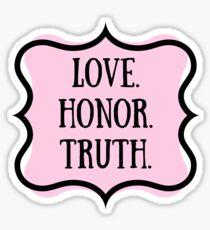 Love. Honor. Truth. Sticker