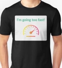 I'm going too fast! T-Shirt