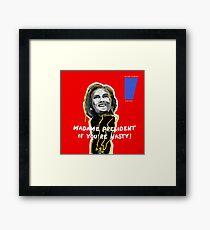 MADAME PRESIDENT IF YOU'RE NASTY! Framed Print