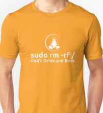 sudo rm -rf Don't Drink And Root T-Shirt by Linux T-Shirt T-Shirt