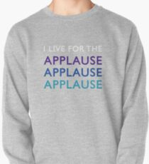 I Live for the Applause Pullover