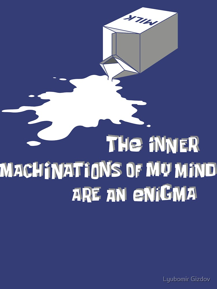 The inner machinations of my mind are an enigma by lyubomir