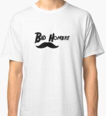 Bad Hombre #1  Classic T-Shirt