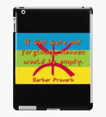 If God Were Not Forgiving - Berber Proverb iPad Case/Skin