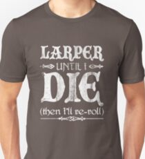 LARPer until I die (then I'll re-roll) T-Shirt