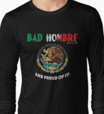 Bad Hombre and Proud of It  Long Sleeve T-Shirt