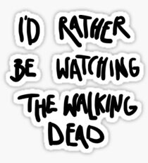 I'd rather be watching The Walking Dead Sticker
