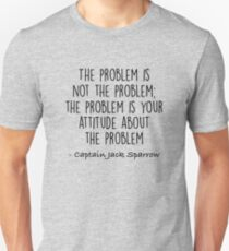 The Problem is not the Problem - Jack Sparrow T-Shirt
