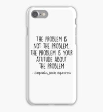 The Problem is not the Problem - Jack Sparrow iPhone Case/Skin