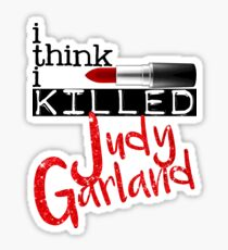i think i KILLED Judy Garland Sticker