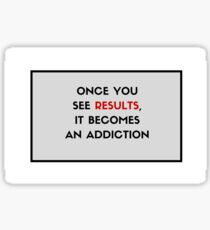 Once you see results, it becomes an addiction Sticker