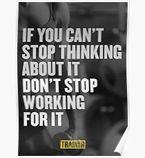 If you can't stop thinking about it don't stop working for it Poster