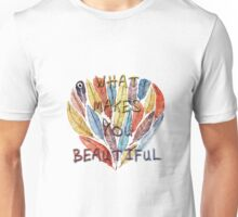 What Makes You Beautiful Unisex T-Shirt
