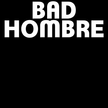Bad Hombre by thistletoad