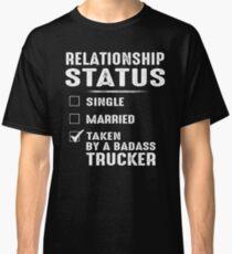 Relationship Status Taken By A Badass Trucker Classic T-Shirt
