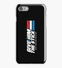 Give Him the Stick iPhone Case/Skin