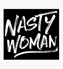 Nasty Woman - White Photographic Print