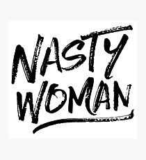 Nasty Woman - Black Photographic Print