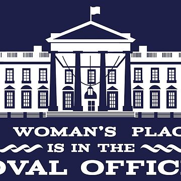 A Woman's Place is in the Oval Office by thistletoad