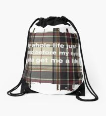 My whole life just flashed before my eyes. I gotta get me a life! Drawstring Bag