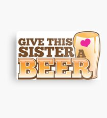 Give this sister a BEER Metal Print