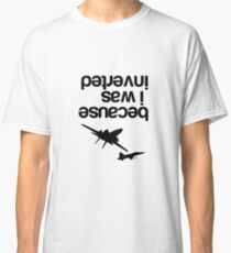 """Because I was inverted"", Top Gun Inspired - BLACK VERSION Classic T-Shirt"