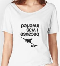 """Because I was inverted"", Top Gun Inspired - BLACK VERSION Women's Relaxed Fit T-Shirt"