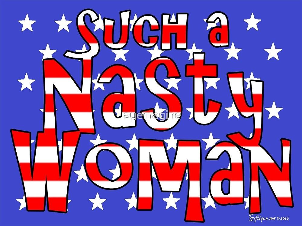 Nasty Woman Stars & Stripes by ayemagine