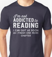 I'm not addicted to reading. I can quit as soon as I finish one more chapter Unisex T-Shirt
