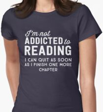 I'm not addicted to reading. I can quit as soon as I finish one more chapter Womens Fitted T-Shirt